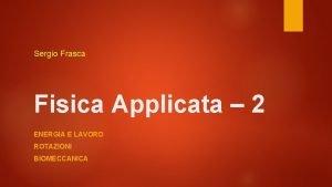 Sergio Frasca Fisica Applicata 2 ENERGIA E LAVORO