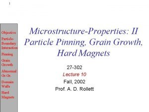 1 Objective Particle Boundary Interaction Pinning Grain Growth