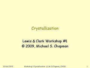 Crystallization Lewis Clark Workshop 1 2009 Michael S