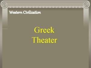 Western Civilization Greek Theater The Greek Theater 5