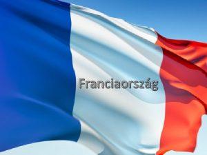 Franciaorszg Elhelyezkeds termszeti adottsgok Az orszg terlete 547