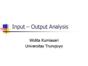 Input Output Analysis Widita Kurniasari Universitas Trunojoyo Input