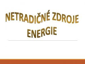 Netradin zdroje energie hovor sa im aj alternatvne