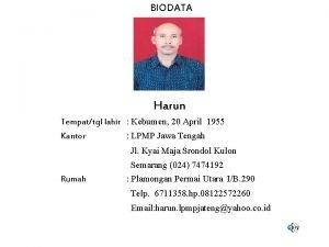 BIODATA Harun Tempattgl lahir Kebumen 20 April 1955