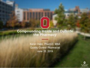 Compounding Inside and Outside the Pharmacy Karen Wetz