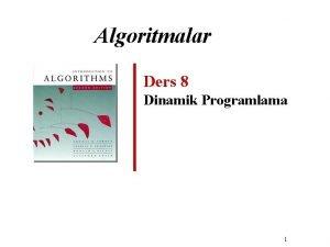 Algoritmalar Ders 8 Dinamik Programlama 1 Dinamik Programlama