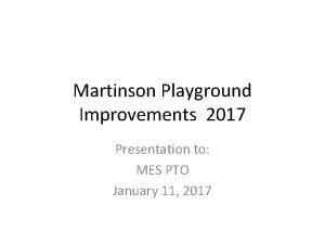 Martinson Playground Improvements 2017 Presentation to MES PTO