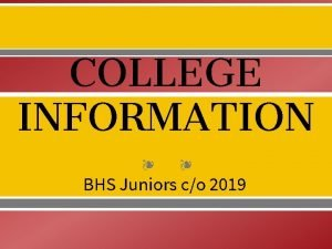 COLLEGE INFORMATION BHS Juniors co 2019 COLLEGE ADVISING