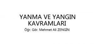 YANMA VE YANGIN KAVRAMLARI r Gr Mehmet Ali