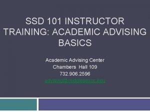 SSD 101 INSTRUCTOR TRAINING ACADEMIC ADVISING BASICS Academic