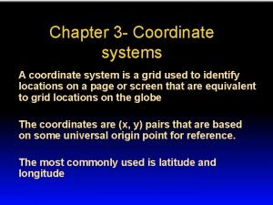 Chapter 3 Coordinate systems A coordinate system is