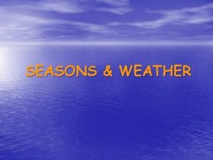 SEASONS WEATHER SEASONS SPRING SUMMER AUTUMN FALL WINTER