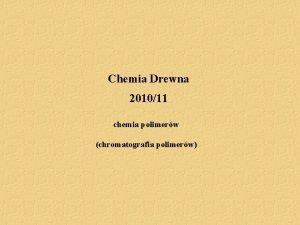Chemia Drewna 201011 chemia polimerw chromatografia polimerw Opis