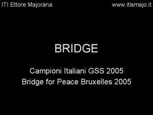 ITI Ettore Majorana www itismajo it BRIDGE Campioni