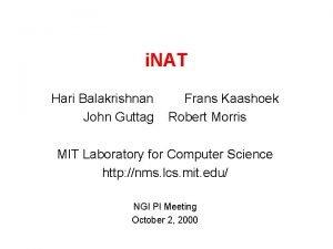 i NAT Hari Balakrishnan John Guttag Frans Kaashoek