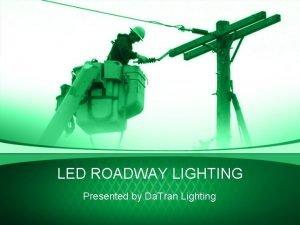 LED ROADWAY LIGHTING Presented by Da Tran Lighting