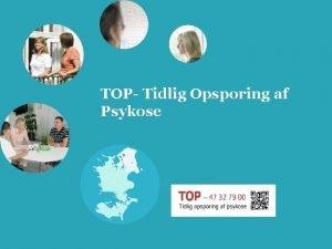 TOP Tidlig Opsporing af Psykose Hvorfor tidlig opsporing