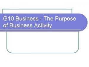 G 10 Business The Purpose of Business Activity