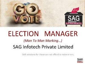 ELECTION MANAGER Man To Man Marking SAG Infotech