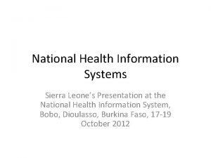 National Health Information Systems Sierra Leones Presentation at