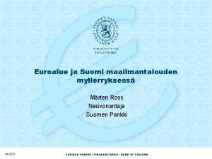 Euroalue ja Suomi maailmantalouden myllerryksess Mrten Ross Neuvonantaja