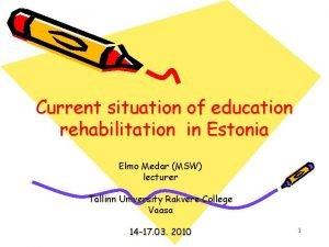 Current situation of education rehabilitation in Estonia Elmo