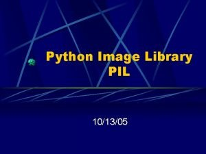 Python Image Library PIL 101305 PIL What is