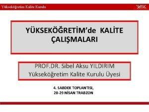 Yksekretim Kalite Kurulu YKSEKRETMde KALTE ALIMALARI PROF DR