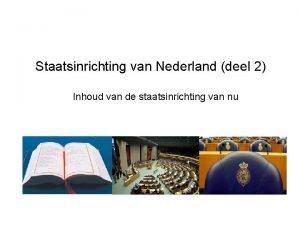 Staatsinrichting van Nederland deel 2 Inhoud van de