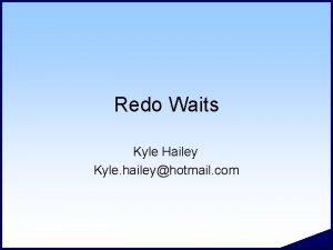 Redo Waits Kyle Hailey Kyle haileyhotmail com 2