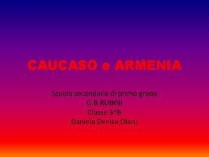 CAUCASO e ARMENIA Scuola secondaria di primo grado
