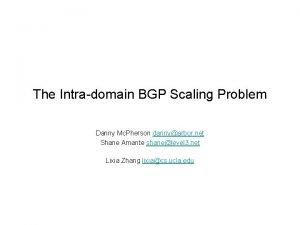 The Intradomain BGP Scaling Problem Danny Mc Pherson