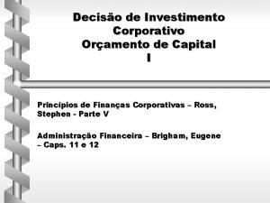 Deciso de Investimento Corporativo Oramento de Capital I