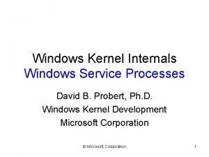 Windows Kernel Internals Windows Service Processes David B