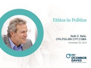 Ethics in Politics Keith S Balla CPA PSA