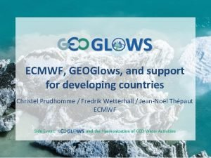 ECMWF GEOGlows and support for developing countries Christel