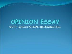 OPINION ESSAY UNIT 4 COLEGIO ACADEMIA PREUNIVERSITARIA Opinion