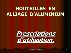 BOUTEILLES EN ALLIAGE DALUMINIUM Prescriptions dutilisation CTD CODEP