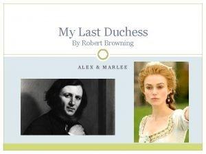 My Last Duchess By Robert Browning ALEX MARLEE