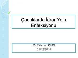 ocuklarda drar Yolu Enfeksiyonu Dr Rahman KUR 01122015