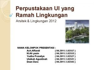 Perpustakaan UI yang Ramah Lingkungan Arsitek Lingkungan 2012