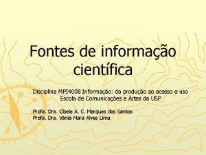 Fontes de informao cientfica Disciplina MPI 4008 Informao