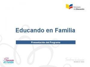 Educando en Familia Presentacin del Programa Considera necesario