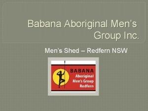 Babana Aboriginal Mens Group Inc Mens Shed Redfern