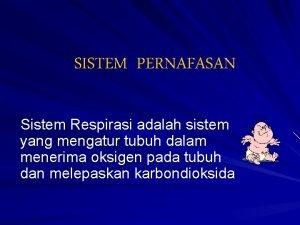 SISTEM PERNAFASAN Sistem Respirasi adalah sistem yang mengatur