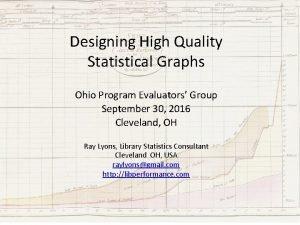 Designing High Quality Statistical Graphs Ohio Program Evaluators