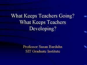 What Keeps Teachers Going What Keeps Teachers Developing