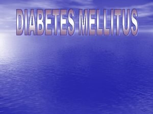 DIABETES MELLITUS AND ITS COMPLICATIONS ARE NOW THE
