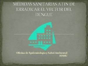 MEDIDAS SANITARIAS A FIN DE ERRADICAR EL VECTOR