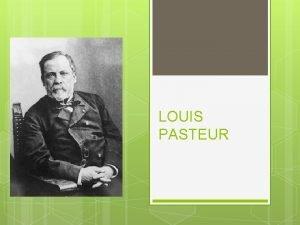 LOUIS PASTEUR Rodil se je v Franciji leta